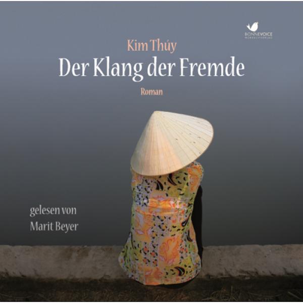 (Hörbuch) Der Klang der Fremde von Kim Thúy gelesen von Marit Beyer