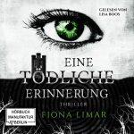 Eine tödliche Erinnerung von Fiona Limar (Hörbuch) - Iris Forster Band 1